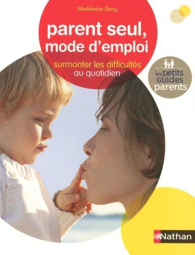 Parent seul, mode d'emploi : Surmonter les difficultés au quotidien par Madeleine Deny
