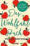 Das Wohlfühlbuch: 333 Tipps für ein langes und gesundes Leben - Werner Bartens