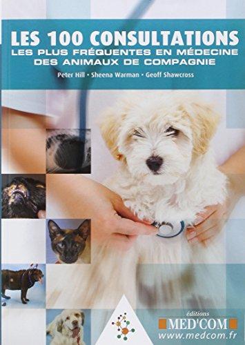 Les 100 consultations les plus fréquentes en médecine des animaux de compagnie par Peter Hill