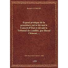 Exposé pratique de la procédure suivie devant le Conseil d'État et devant le Tribunal des conflits,
