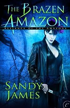 The Brazen Amazon (Alliance of the Amazons) by [James, Sandy]
