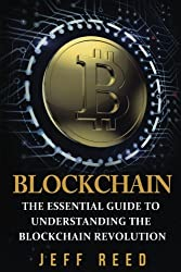 Blockchain: The Essential Guide to Understanding the Blockchain Revolution by Jeff Reed (2016-08-27)