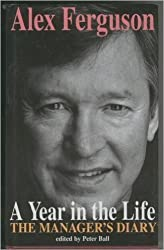 A Year in the Life: The Manager's Diary by Alex Ferguson (1995-07-20)