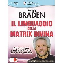 Il linguaggio della matrix divina. Come conoscere e esplorare il campo delle infinite possibilità. Videocorso e intervista esclusiva. Con DVD