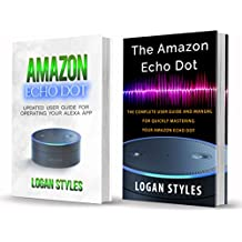 How to Program Amazon Echo: 2 Manuscripts—Amazon Echo Dot User Guide and Amazon Echo Dot: Programming your Alexa App