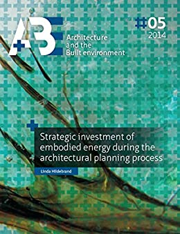 Strategic investment of embodied energy during the architectural planning process von [Hildebrand, Linda]