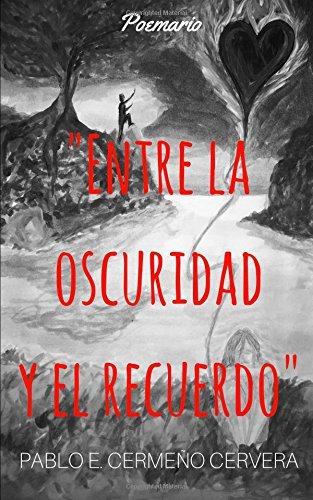 Entre la oscuridad y el recuerdo por Pablo E. Cermeño Cervera