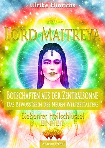 Lord Maitreya - Botschaften aus der Zentralsonne. Das Bewusstsein des Neuen Weltzeitalters: Siebenter Heilschlüssel - Einheit