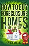 How To Buy Foreclosure Homes Step-By-Step Guide With 40+ FREE Foreclosure Listings Sites:  Real Estate Investing In Foreclosed Homes With No Money Down For Beginners