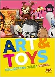 Art & Toys: Collection Selim Varol. Sammlungskatalog
