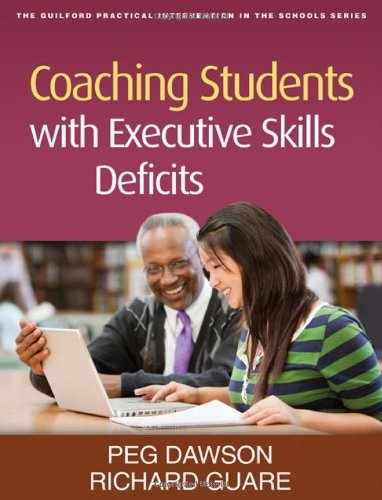 By Peg Dawson - Coaching Students with Executive Skills Deficits (Practical Intervention in the Schools)