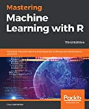 Mastering Machine Learning with R: Advanced machine learning techniques for building smart applications with R 3.5, 3rd Edition (English Edition)