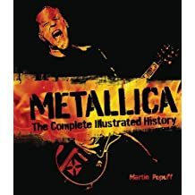 Metallica: The Complete Illustrated History by Martin Popoff (2013-11-15)