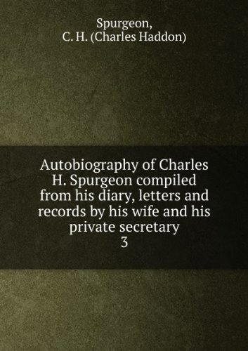 Autobiography of Charles H. Spurgeon compiled from his diary, letters and records by his wife and his private secretary. 3