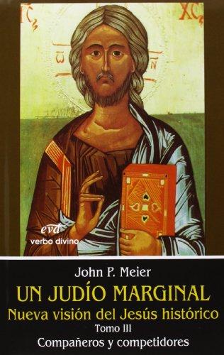 Un judío marginal. Nueva visión del Jesús histórico III: Compañeros y competidores: 5 (Estudios Bíblicos) por John P. Meier