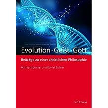 Evolution – Geist – Gott: Beiträge zu einer christlichen Philosophie