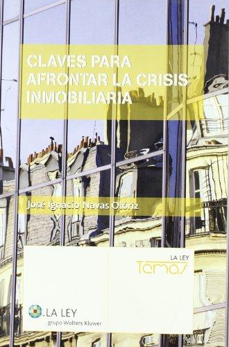 Claves para afrontar la crisis inmobiliaria (La Ley, temas) por José Ignacio Navas Olóriz