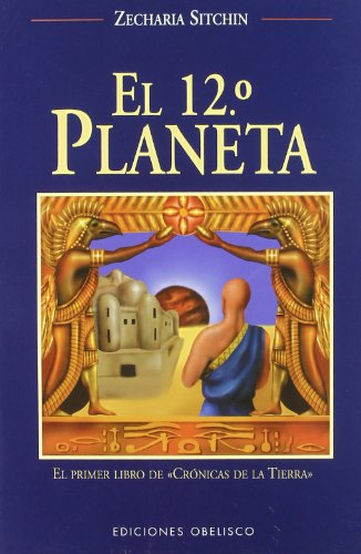 El duodécimo planeta (MENSAJEROS DEL UNIVERSO) por ZECHARIA SITCHIN