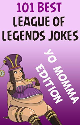 League Of Legends: 101 Best League Of Legends Jokes: YO MOMMA Edition (League Of legends jokes, League of Legends comedy,) (English Edition)