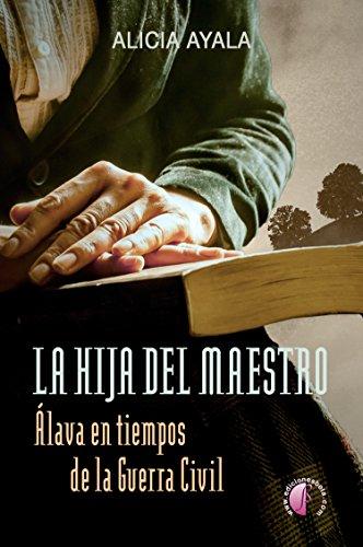 La hija del maestro: Álava en tiempos de la Guerra Civil (Novela ...