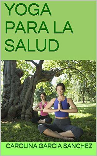 YOGA PARA LA SALUD (AUTOAYUDA) eBook: CAROLINA GARCIA ...