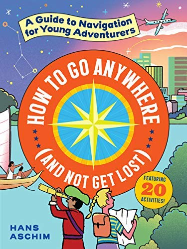 How to Go Anywhere (and Not Get Lost): A Guide to Navigation for Young Adventurers (English Edition)