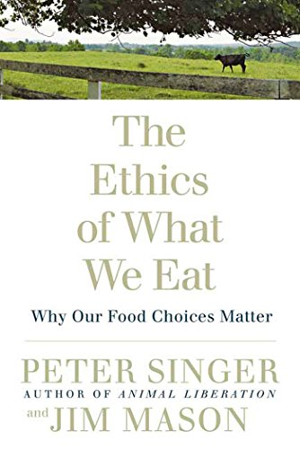 The Ethics Of What We Eat: Why Our Food Choices Matter por Peter Singer