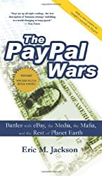 The PayPal Wars: Battles with eBay, the Media, the Mafia, and the Rest of the Planet Earth by Eric M. Jackson (2006-11-30)