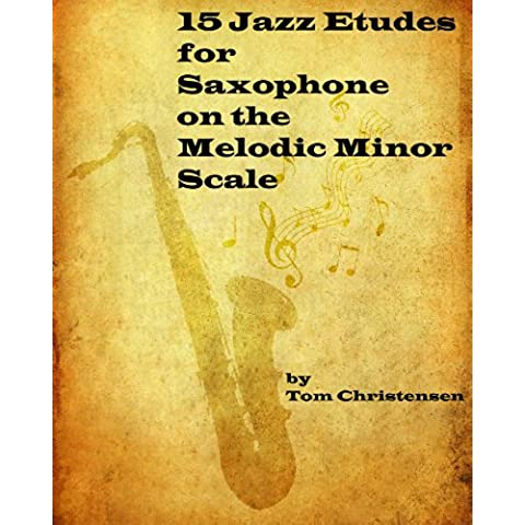 15 Jazz Etudes for Saxophone on the Melodic Minor Scale (English Edition)