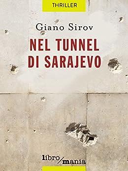 Nel tunnel di Sarajevo: Assedio in XIX movimenti e XIII mosse di [Sirov, Giano]