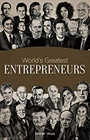World's Greatest Entrepreneurs: Biographies of Inspirational Personalities For
