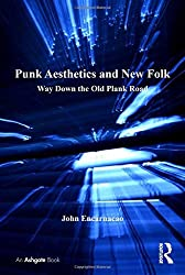 Punk Aesthetics and New Folk: Way Down the Old Plank Road (Ashgate Popular and Folk Music Series) by John Encarnacao (2013-12-16)