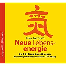 Neue Lebensenergie (CD): 5 Qi-Gong Basisübungen nach Meister Li Zhi-Chang