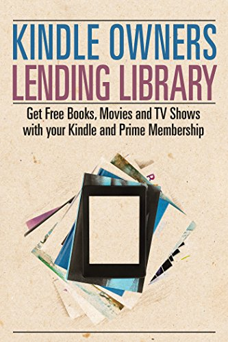 Kindle Owners Lending Library: Get Free Books, Movies and TV Shows with your Kindle and Prime Membership (Kindle Owners Lending Library & Prime) (English Edition) Prime Ebook-lending-library