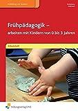 Frühpädagogik - arbeiten mit Kindern von 0 bis 3 Jahren: Ein Lehrbuch für sozialpädagogische Berufe: Arbeitsheft
