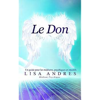 Le Don: Un guide pour les médiums, psychiques et intuitifs