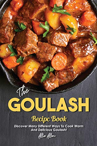 The Goulash Recipe Book: Discover Many Different Ways to Cook Warm and Delicious Goulash! (English Edition)