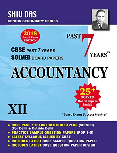 Shiv Das CBSE Past 7 Years Solved Board Papers for Class 12 Accountancy (2018 Board Exam Edition)
