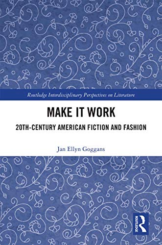 Make it Work: 20th Century American Fiction and Fashion (Routledge Interdisciplinary Perspectives on Literature) (English Edition)