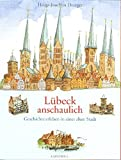 Lübeck anschaulich: Geschichte erleben in einer alten Stadt - Heinz J Draeger