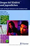Drogen bei Kindern und Jugendlichen: Legale und illegale Substanzen in der ärztlichen Praxis