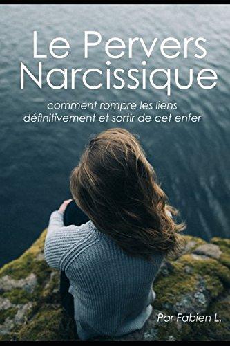 Le Pervers Narcissique: Comment rompre les liens définitivement avec cet enfer par Fabien L