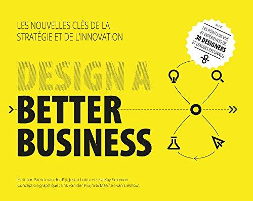 Design a Better Business : Les nouvelles clés de la stratégie et de l'innovation par Patrick van der Pijl, Justin Lokitz, Lisa Kay Solomon