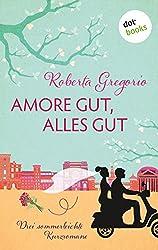 Amore gut, alles gut: Drei sommerliche Kurzromane