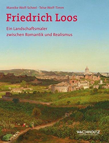 Friedrich Loos. Ein Landschaftsmaler zwischen Romantik und Realismus