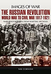 The Russian Revolution: World War to Civil War 1917-1921 (Images of War) by Nik Cornish (2012-07-19)
