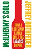McIlhenny's Gold: How a Louisiana Family Built the Tabasco Empire by Jeffrey Rothfeder (2009-04-21)