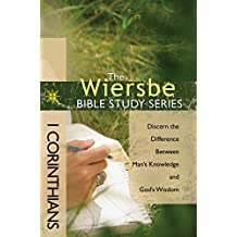 The Wiersbe Bible Study Series: 1 Corinthians: Discern the Difference Between Man's Knowledge and God's Wisdom (English Edition)