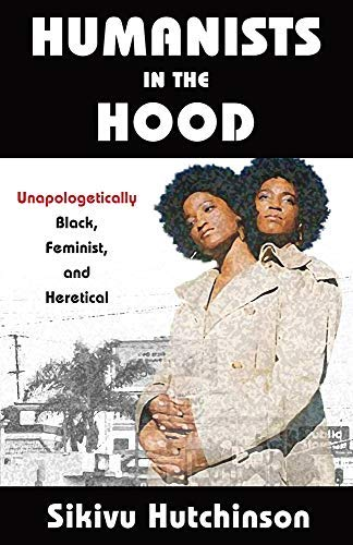 Humanists in the Hood: Unapologetically Black, Feminist, and Heretical (Humanism in Practice) (English Edition)