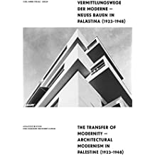The Transfer of Modernity: Architectural Modernism in Palestine 1923-1948
